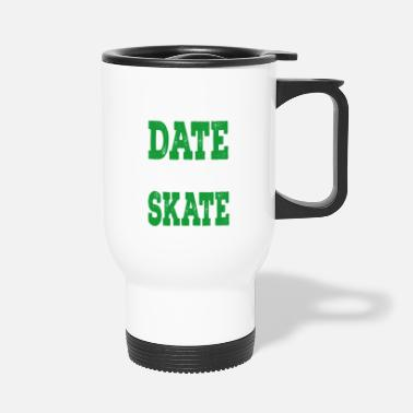 We can't Date if you don't Skate - Mug isotherme