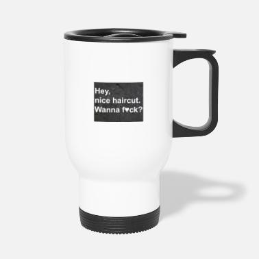 Pick Up Line Flirt pick up Cool Sayings: Beautiful hairstyle - Travel Mug