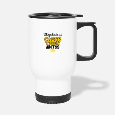Us Theyhate us cause they is not us - Travel Mug