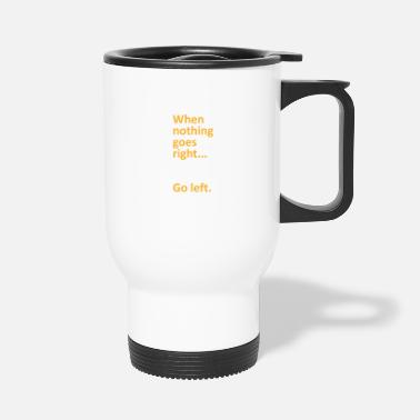 Bachelor When nothing goes right go left college gift - Travel Mug