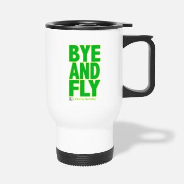 Bye BYE AND FLY - Travel Mug