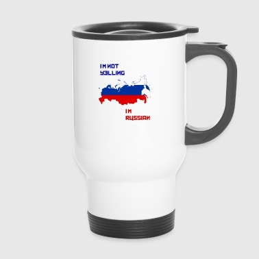 Yell I'm not yelling I'm Russian - Travel Mug