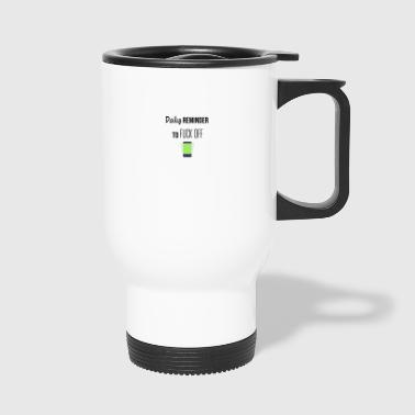 Daily reminder to fuck off - Travel Mug