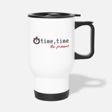 Present Be present. Be present, live in the present - Travel Mug