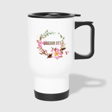 Dream It Be It - Travel Mug