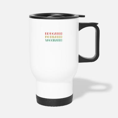 Shot Educated Motivated Vaccinated - Vaccine - Pro - Travel Mug
