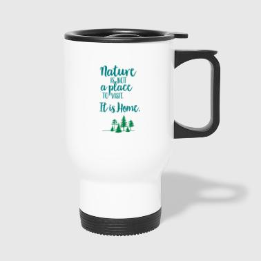 Nature is not a place to visit - for nature lovers! - Travel Mug
