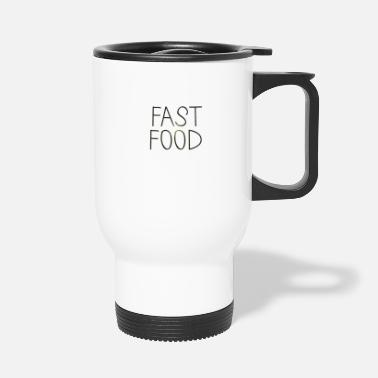 Fast Food Fast food - Travel Mug