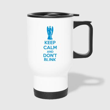 Keep Calm And Don't Blink - Mug thermos