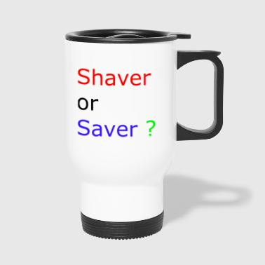 shaver or saver - Thermobecher
