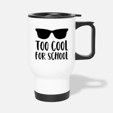 Sonnenbrille Schule Spruch Too Cool For School Sonnenbrille - Thermobecher