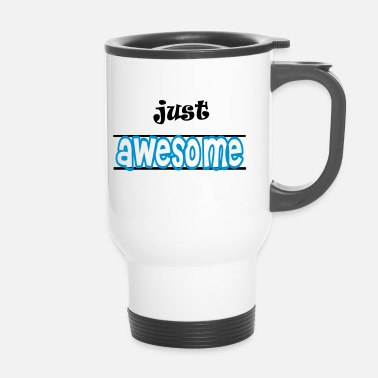 Just Just awesome - Tazza termica