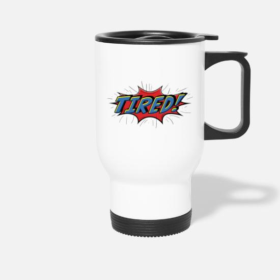 Tired Mugs & Drinkware - Tired - Travel Mug white