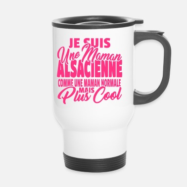 Alsace Maman Alsacienne mais plus cool - Mug thermos