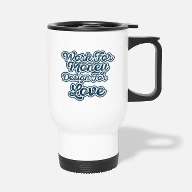 Design Love WORK MONEY DESIGNED LOVE - Travel Mug