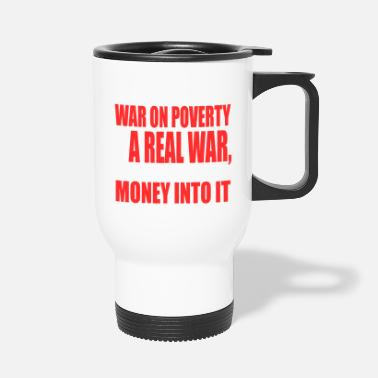 Poor If Only War On Poverty Was A Real War Then We - Travel Mug