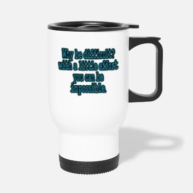 Problematic A Nice Quote Tee For You Why Be Difficult? With - Travel Mug