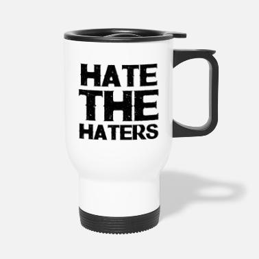 To Hate Hate the Haters - Travel Mug