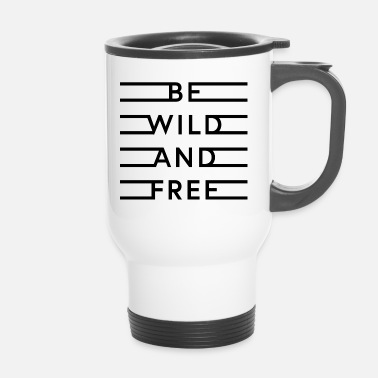Wild be wild and free - Thermobecher