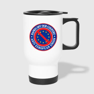 Hands Off Our Country - Anti EU - Travel Mug