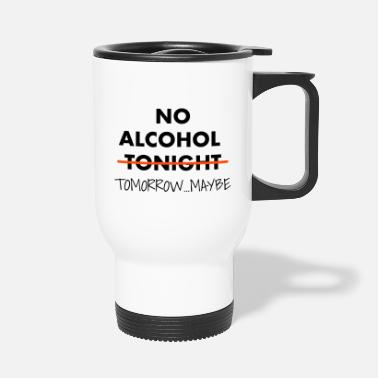 No Alcohol Tonight - no alcohol tonight - Travel Mug
