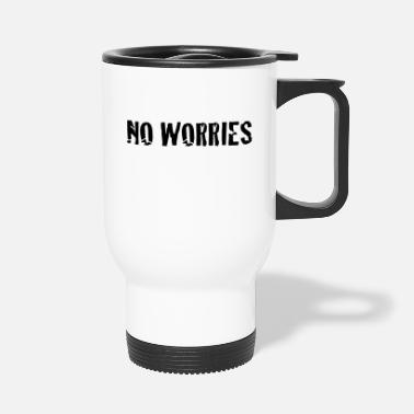 No Worries no worries - Travel Mug