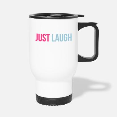 Just just laugh - Thermosbeker