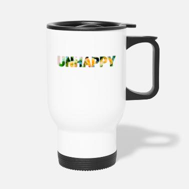 Unhappy Unhappy - Travel Mug