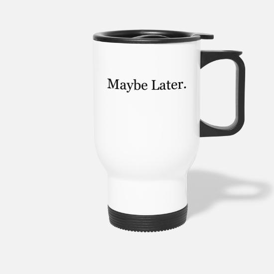 Typography Mugs & Drinkware - Maybe Later - Travel Mug white