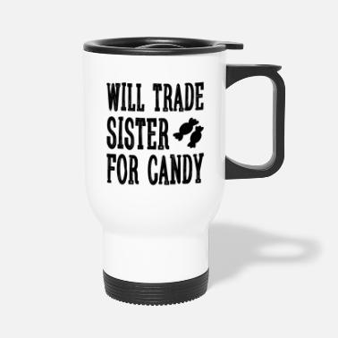 Candy Will trade Sister for candy gift - Travel Mug