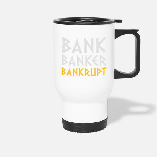 Career Mugs & Drinkware - Bank Banker Bankruptcy - Travel Mug white