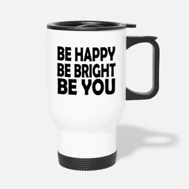 Bright be bright be you - Travel Mug