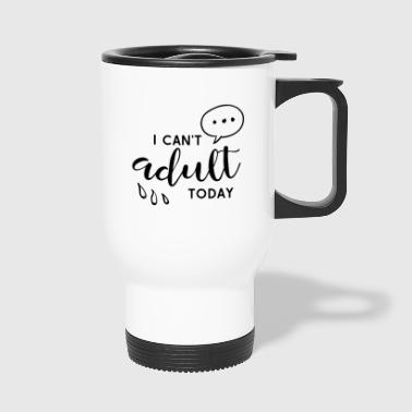 Adult His Adult Today Not Funny - Travel Mug