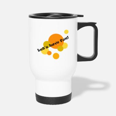 Fun Fun, fun, - Travel Mug