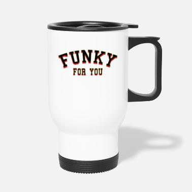Funky Funky pour vous - Mug isotherme
