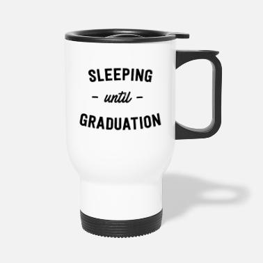 Graduation Ceremony Sleeping Until Graduation - Travel Mug
