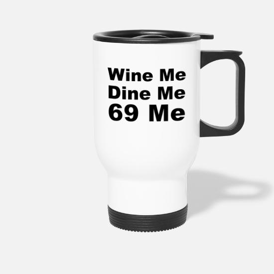 Single Mugs & Drinkware - Wine me, Dine me, 69 me - Travel Mug white