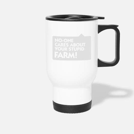 Stupid Mugs & Drinkware - Nobody Cares About Your Farm! - Travel Mug white