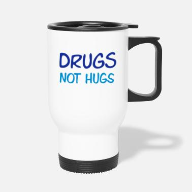 Quote drugs not hugs - Travel Mug