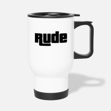Rude Rude - Travel Mug