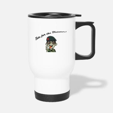 Dictator Vote for the Dictator! - Travel Mug
