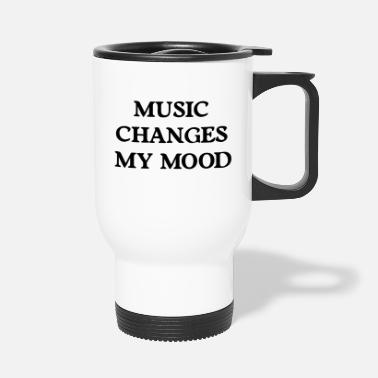 Change Music changes my mood - Termosmugg