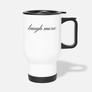 Laughter Laughter laugh more Laughter is a healthy gift idea - Travel Mug