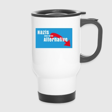 Nazis are no alternative to Nazis - Travel Mug