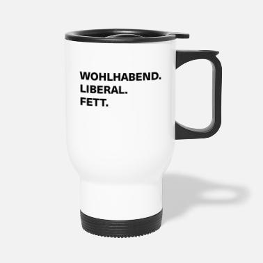 Wealthy wealthy liberal fat - Travel Mug