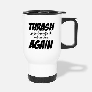 Thrash THRASH AGAIN - Travel Mug