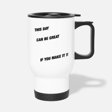 Great Day Great Day Great day gift - Travel Mug