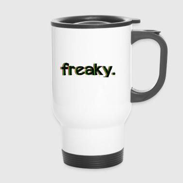 Freaky freaky. - Thermobecher