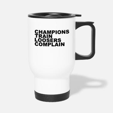 Looser Champions Train Loosers Complain - Travel Mug