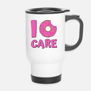 Donut saying I donut care donuts sweets pink - Travel Mug